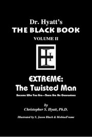 Black Book Volume 2 - Extreme, The Twisted Man ebook by Christopher S. Hyatt,Nicholas Tharcher,S. Jason Black