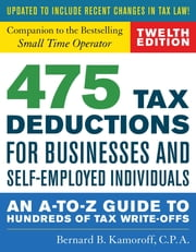 475 Tax Deductions for Businesses and Self-Employed Individuals - An A-to-Z Guide to Hundreds of Tax Write-Offs ebook by Bernard B. Kamoroff, C.P.A.