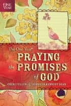 The One Year Praying the Promises of God ebook by Cheri Fuller, Jennifer Kennedy Dean