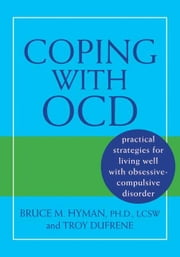Coping with OCD:Practical Strategies for Living Well with Obsessive-Compulsive Disorder ebook by Hyman, Bruce M.