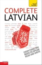 Complete Latvian Beginner to Intermediate Book and Audio Course ebook by Tereza Svilane