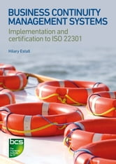 Business Continuity Management Systems - Implementation and certification to ISO 22301 ebook by Hilary Estall