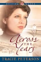 Across the Years (Desert Roses Book #2) ebook by Tracie Peterson