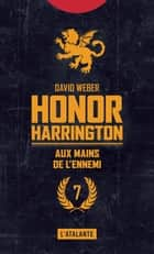 Aux mains de l'ennemi - Honor Harrington, T7 ebook by Florence Bury, David Weber
