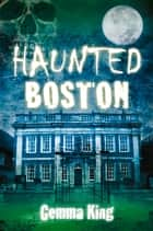Haunted Boston ebook by Gemma King