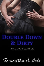 Double Down & Dirty - A Doms of The Covenant Novella ebook by Samantha A. Cole