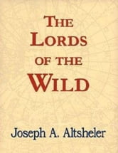 The Lords of the Wild ebook by Joseph A Altsheler