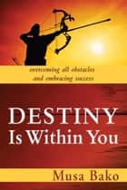 Destiny Is Within You ebook by Musa Bako