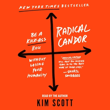 Radical Candor - Be a Kick-Ass Boss Without Losing Your Humanity audiobook by Kim Scott