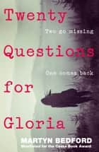 Twenty Questions for Gloria eBook by Martyn Bedford