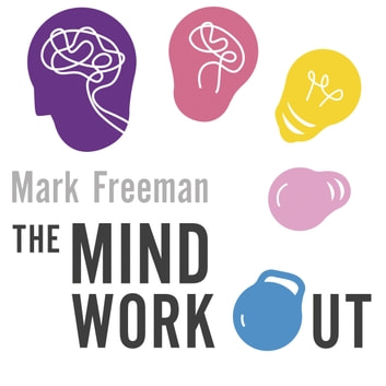 The Mind Workout - Twenty steps to improve your mental health and take charge of your life audiobook by Mark Freeman