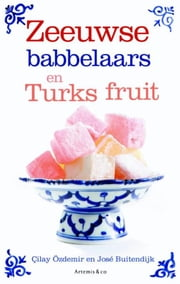 Zeeuwse babbelaars en Turks fruit ebook by Çilay Özdemir, Jose Buitendijk