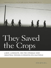 They Saved the Crops - Labor, Landscape, and the Struggle over Industrial Farming in Bracero-Era California ebook by Don Mitchell, Melissa Wright, Nik Heynen