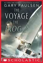 The Voyage of the Frog ebook by Gary Paulsen