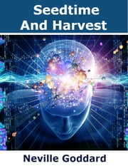 Seedtime and Harvest ebook by Neville Goddard