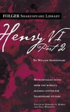 Henry VI Part 2 ebook by William Shakespeare, Dr. Barbara A. Mowat, Paul Werstine,...