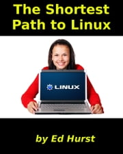 The Shortest Path to Linux ebook by Ed Hurst