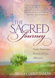 The Sacred Journey - God's Relentless Pursuit of Our Affection ebook by Candice Simmons,Brian Simmons