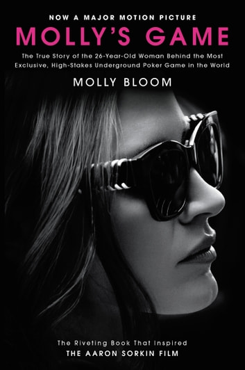 Molly's Game - The True Story of the 26-Year-Old Woman Behind the Most Exclusive, High-Stakes Underground Poker Game in the World ebook by Molly Bloom