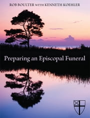 Preparing an Episcopal Funeral ebook by Rob Boulter,Kenneth Koehler