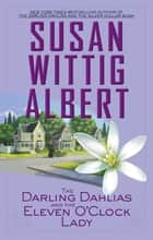 The Darling Dahlias and the Eleven O'Clock Lady ebook by Susan Wittig Albert
