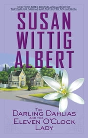 The Darling Dahlias and the Eleven O'Clock Lady - Darling Dahlias ebook by Susan Wittig Albert