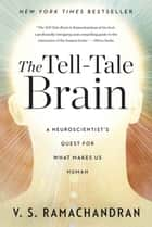 The Tell-Tale Brain: A Neuroscientist's Quest for What Makes Us Human ebook by V. S. Ramachandran
