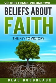 Beliefs about Faith: The Key to Victory ebook by Beau Boudreaux