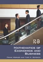 Mathematics of Economics and Business ebook by Frank Werner, Yuri N. Sotskov