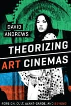 Theorizing Art Cinemas ebook by David Andrews