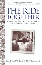 The Ride Together - A Brother and Sister's Memoir of Autism in the Fam ebook by Paul Karasik,Judy Karasik