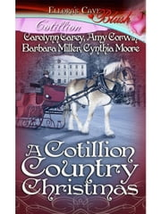A Cotillion Country Christmas ebook by Carolynn Carey; Amy Corwin; Barbara Miller; Cynthia Moore