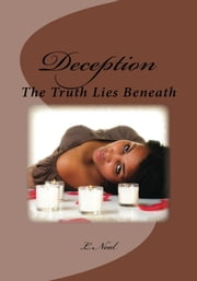 Deception: The Truth Lies Beneath ebook by L. Neal