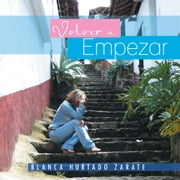 Volver a Empezar ebook by BLANCA HURTADO ZARATE