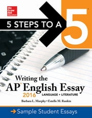 5 Steps to a 5: Writing the AP English Essay 2016 ebook by Barbara L. Murphy,Estelle M. Rankin