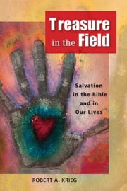 Treasure in the Field - Salvation in the Bible and in Our Lives ebook by Robert A. Krieg