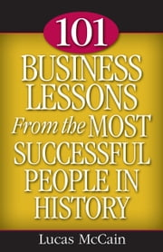 101 Business Lessons From the Most Successful People in History ebook by Lucas McCain