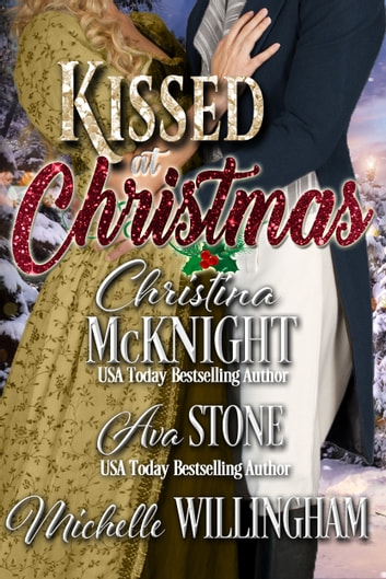 Kissed at Christmas ebook by Christina McKnight,Ava Stone,Michelle Willingham