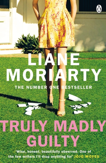 Truly Madly Guilty - From the bestselling author of Big Little Lies, now an award winning TV series ebook by Liane Moriarty