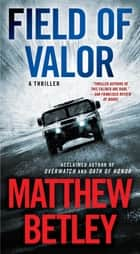 Field of Valor - A Thriller ebook by