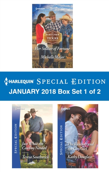 Harlequin Special Edition January 2018 Box Set 1 of 2 - Her Soldier of Fortune\Just What the Cowboy Needed\The Rancher and the City Girl ebook by Michelle Major,Teresa Southwick,Kathy Douglass