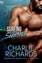 Surfing with a Seahorse ebook by Charlie Richards