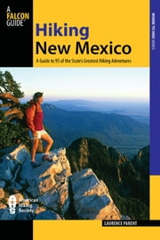 Hiking New Mexico - A Guide to 95 of the State's Greatest Hiking Adventures ebook by Laurence Parent