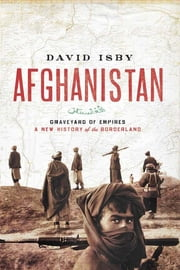 Afghanistan: Graveyard of Empires: A New History of the Borderland ebook by David Isby
