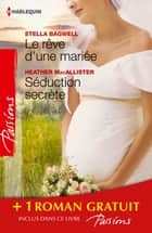 Le rêve d'une mariée - Séduction secrète - Si longtemps loin de toi - (promotion) ebook by Stella Bagwell, Heather MacAllister, Heidi Betts