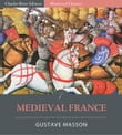 Medieval France from the Reign of Hugues Capet to the Beginning of the Sixteenth Century