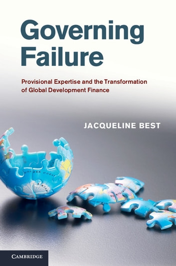 Governing Failure - Provisional Expertise and the Transformation of Global Development Finance ebook by Jacqueline Best