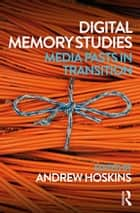 Digital Memory Studies - Media Pasts in Transition ebook by Andrew Hoskins
