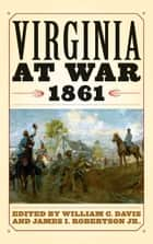 Virginia at War, 1861 ebook by William C. Davis, James I. Robertson Jr.