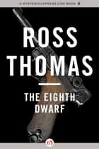 The Eighth Dwarf ebook by Ross Thomas